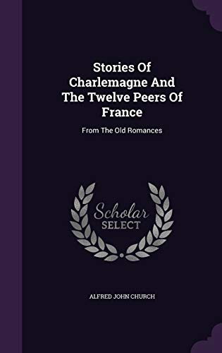 9781347851142: Stories Of Charlemagne And The Twelve Peers Of France: From The Old Romances