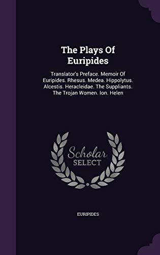 9781347855966: The Plays Of Euripides: Translator's Preface. Memoir Of Euripides. Rhesus. Medea. Hippolytus. Alcestis. Heracleidae. The Suppliants. The Trojan Women. Ion. Helen