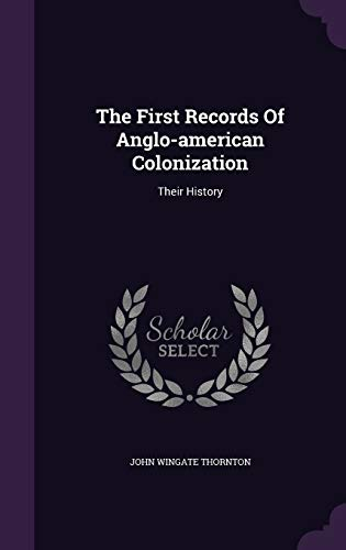 9781347856208: The First Records Of Anglo-american Colonization: Their History