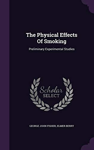 9781347858844: The Physical Effects Of Smoking: Preliminary Experimental Studies