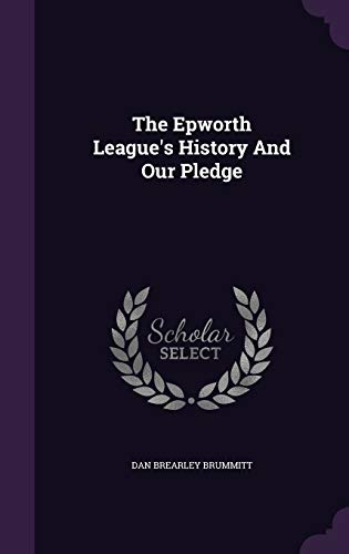 9781347861370: The Epworth League's History And Our Pledge