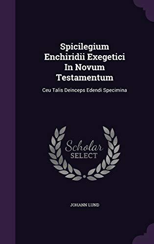 Spicilegium Enchiridii Exegetici in Novum Testamentum: Ceu: Johann Lund