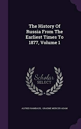 9781347870068: The History Of Russia From The Earliest Times To 1877, Volume 1