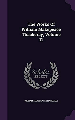 9781347882443: The Works of William Makepeace Thackeray, Volume 11