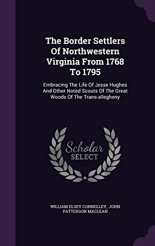 9781347886502: The Border Settlers Of Northwestern Virginia From 1768 To 1795: Embracing The Life Of Jesse Hughes And Other Noted Scouts Of The Great Woods Of The Trans-allegheny
