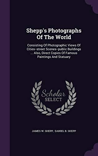 Shepp's Photographs Of The World: Consisting Of: Shepp, James W.