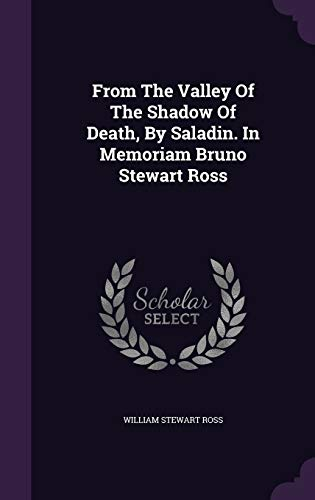 9781347897911: From The Valley Of The Shadow Of Death, By Saladin. In Memoriam Bruno Stewart Ross