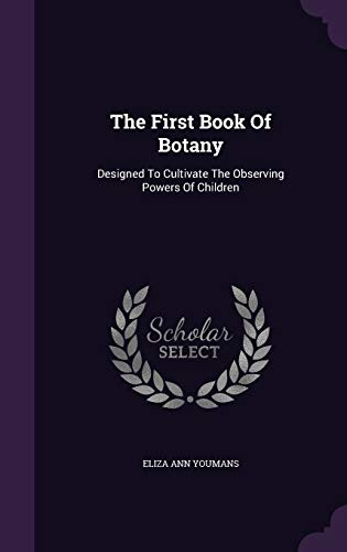 9781347898758: The First Book Of Botany: Designed To Cultivate The Observing Powers Of Children