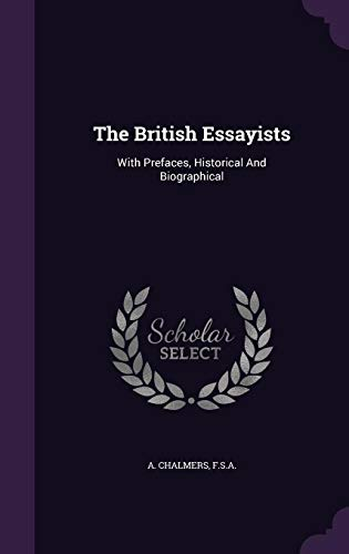 The British Essayists: With Prefaces, Historical and: A Chalmers F