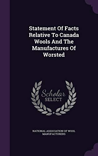 9781347908075: Statement Of Facts Relative To Canada Wools And The Manufactures Of Worsted
