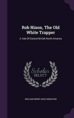 Rob Nixon, the Old White Trapper: A