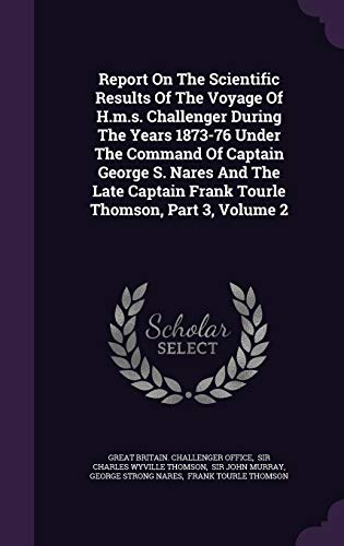 9781347918593: Report On The Scientific Results Of The Voyage Of H.m.s. Challenger During The Years 1873-76 Under The Command Of Captain George S. Nares And The Late Captain Frank Tourle Thomson, Part 3, Volume 2