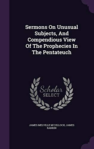 9781347924921: Sermons On Unusual Subjects, And Compendious View Of The Prophecies In The Pentateuch