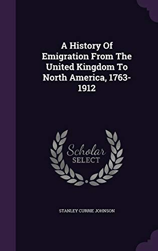 9781347932285: A History Of Emigration From The United Kingdom To North America, 1763-1912
