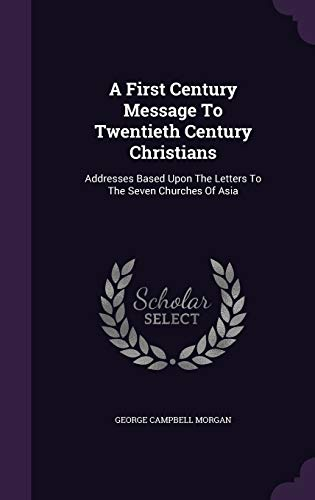 9781347933008: A First Century Message To Twentieth Century Christians: Addresses Based Upon The Letters To The Seven Churches Of Asia