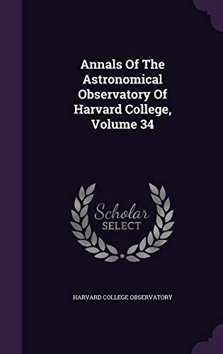 9781347942321: Annals Of The Astronomical Observatory Of Harvard College, Volume 34