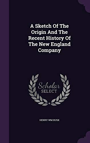 9781347944097: A Sketch Of The Origin And The Recent History Of The New England Company
