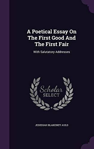 9781347946435: A Poetical Essay On The First Good And The First Fair: With Salutatory Addresses