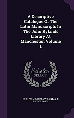 9781347951378: A Descriptive Catalogue Of The Latin Manuscripts In The John Rylands Library At Manchester, Volume 1