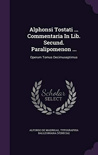 Alphonsi Tostati . Commentaria in Lib. Secund.: Alfonso de Madrigal