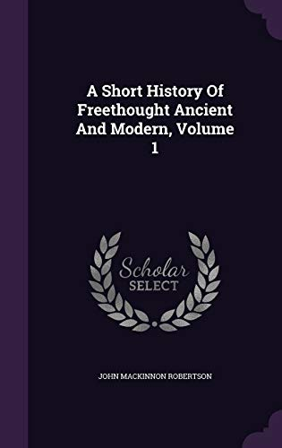 9781347958568: A Short History Of Freethought Ancient And Modern, Volume 1