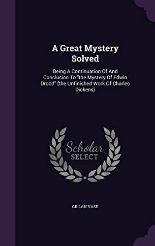 9781347961469: A Great Mystery Solved: Being A Continuation Of And Conclusion To