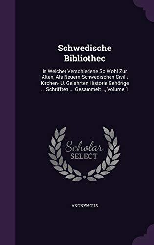 9781347969274: Schwedische Bibliothec: In Welcher Verschiedene So Wohl Zur Alten, Als Neuern Schwedischen Civil-, Kirchen- U. Gelahrten Historie Gehörige ... Schrifften ... Gesammelt .., Volume 1