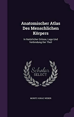 9781347975466: Anatomischer Atlas Des Menschlichen Körpers: In Natürlicher Grösse, Lage Und Verbindung Der Theil
