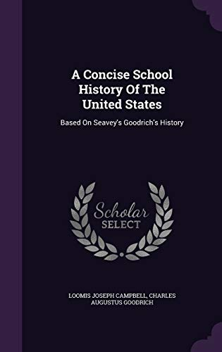 9781347976753: A Concise School History Of The United States: Based On Seavey's Goodrich's History
