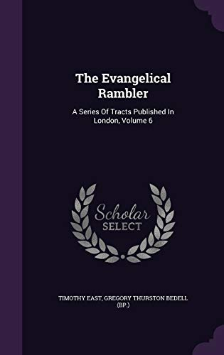 9781347985656: The Evangelical Rambler: A Series Of Tracts Published In London, Volume 6