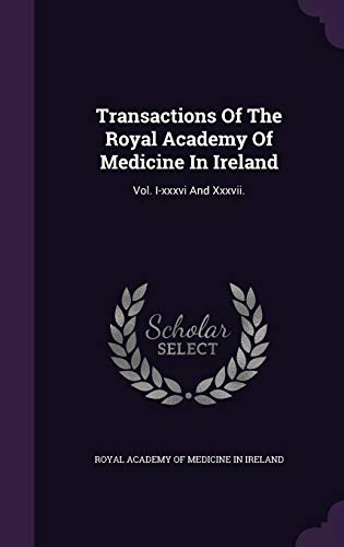 9781347987049: Transactions Of The Royal Academy Of Medicine In Ireland: Vol. I-xxxvi And Xxxvii.