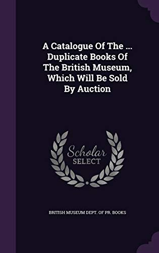 9781347991237: A Catalogue Of The ... Duplicate Books Of The British Museum, Which Will Be Sold By Auction