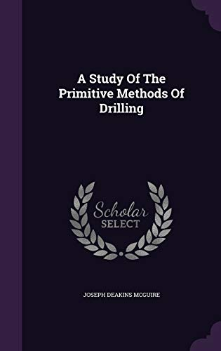 9781347996539: A Study Of The Primitive Methods Of Drilling