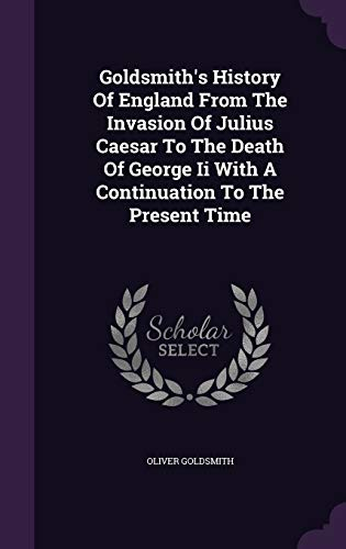 9781348004301: Goldsmith's History Of England From The Invasion Of Julius Caesar To The Death Of George Ii With A Continuation To The Present Time