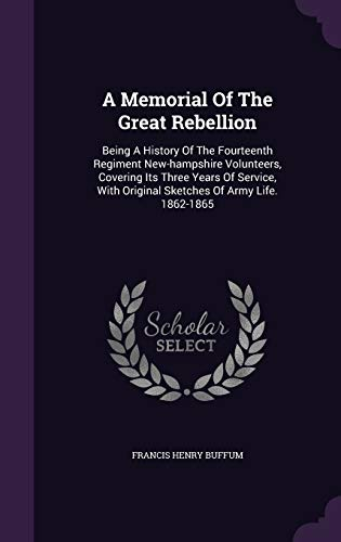 9781348009160: A Memorial Of The Great Rebellion: Being A History Of The Fourteenth Regiment New-hampshire Volunteers, Covering Its Three Years Of Service, With Original Sketches Of Army Life. 1862-1865