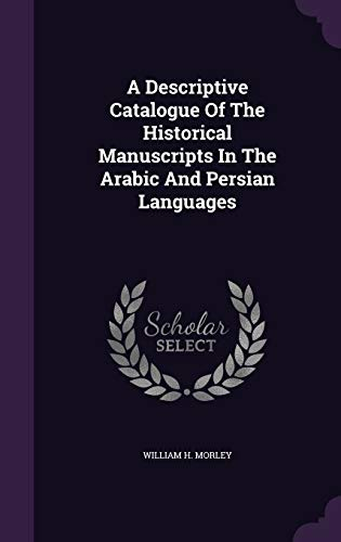 9781348022053: A Descriptive Catalogue of the Historical Manuscripts in the Arabic and Persian Languages