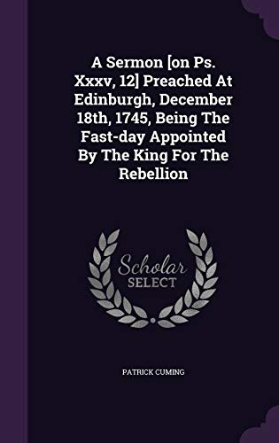 9781348022879: A Sermon [on Ps. Xxxv, 12] Preached At Edinburgh, December 18th, 1745, Being The Fast-day Appointed By The King For The Rebellion