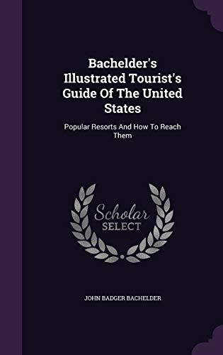 9781348029014: Bachelder's Illustrated Tourist's Guide Of The United States: Popular Resorts And How To Reach Them