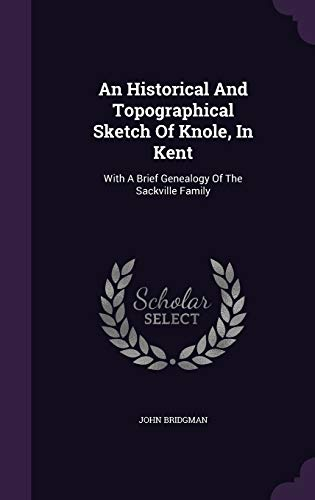 9781348040828: An Historical And Topographical Sketch Of Knole, In Kent: With A Brief Genealogy Of The Sackville Family