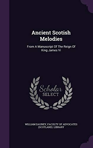 9781348042808: Ancient Scotish Melodies: From A Manuscript Of The Reign Of King James Vi