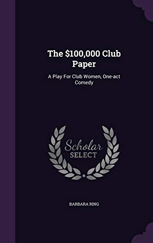 9781348046974: The $100,000 Club Paper: A Play for Club Women, One-Act Comedy
