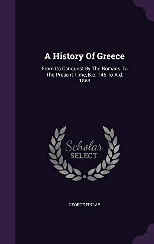 9781348061632: A History Of Greece: From Its Conquest By The Romans To The Present Time, B.c. 146 To A.d. 1864