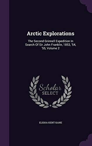 9781348072690: Arctic Explorations: The Second Grinnell Expedition In Search Of Sir John Franklin, 1853, '54, '55, Volume 2