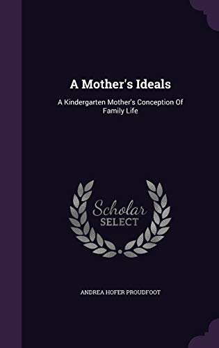 9781348082873: A Mother's Ideals: A Kindergarten Mother's Conception Of Family Life