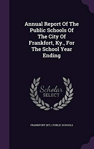 9781348088394: Annual Report Of The Public Schools Of The City Of Frankfort, Ky., For The School Year Ending
