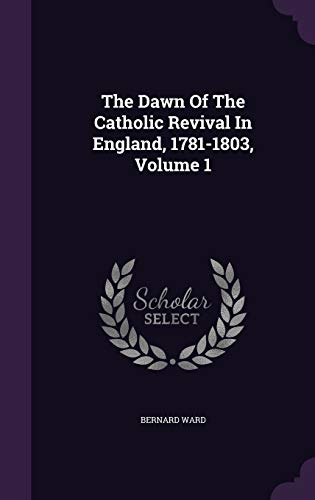 9781348103172: The Dawn of the Catholic Revival in England, 1781-1803, Volume 1