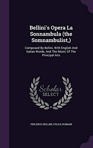 9781348108016: Bellini's Opera La Sonnambula (the Somnambulist,): Composed By Bellini, With English And Italian Words, And The Music Of The Principal Airs