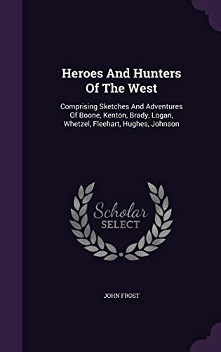 9781348112266: Heroes And Hunters Of The West: Comprising Sketches And Adventures Of Boone, Kenton, Brady, Logan, Whetzel, Fleehart, Hughes, Johnson