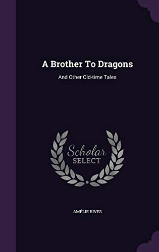 9781348112808: A Brother To Dragons: And Other Old-time Tales