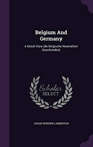 9781348115427: Belgium And Germany: A Dutch View (de Belgische Neutraliteit Geschonden)